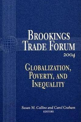 Brookings Trade Forum: 2004: Globalization, Poverty, and Inequality - Brookings Trade Forum (Paperback)