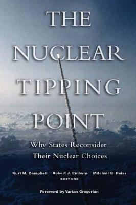 Nuclear Tipping Point: Why States Reconsider Their Nuclear Choices (Hardback)