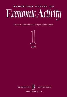 Brookings Papers on Economic Activity 1:2007 - Brookings Papers on Economic Activity (Paperback)