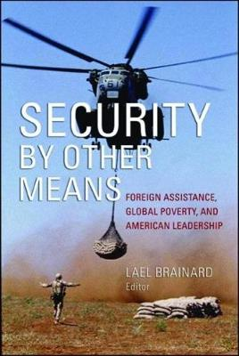 Security by Other Means: Foreign Assistance, Global Poverty, and American Leadership (Paperback)