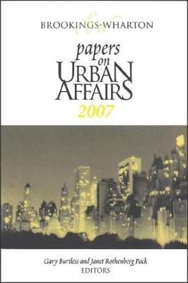Brookings-Wharton Papers on Urban Affairs: 2007 - Brookings-Wharton Papers on Urban Affairs (Paperback)