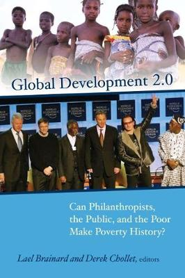 Global Development 2.0: Can Philanthropists, the Public, and the Poor Make Poverty History? (Paperback)