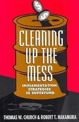 Cleaning Up the Mess: Implementation Strategies in Superfund (Hardback)