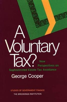A Voluntary Tax?: New Perspectives on Sophisticated Estate Tax Avoidance (Paperback)