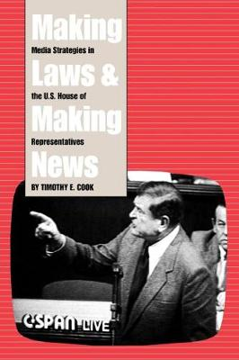 Making Laws and Making News: Media Strategies in the U.S. House of Representatives (Paperback)