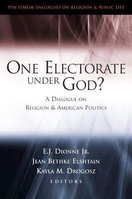 One Electorate under God?: A Dialogue on Religion and American Politics - Pew Forum Dialogue Series on Religion and Public Life (Paperback)