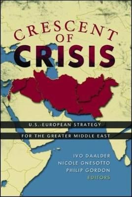 Crescent of Crisis: U.S.-European Strategy for the Greater Middle East (Paperback)
