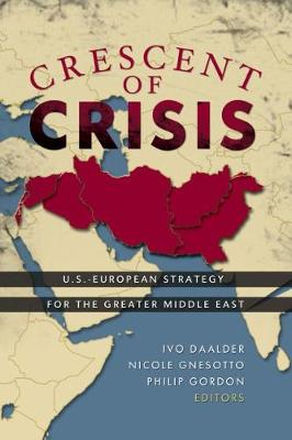 Crescent of Crisis: U.S.-European Strategy for the Greater Middle East (Hardback)