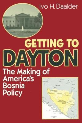 Getting to Dayton: The Making of America's Bosnia Policy (Paperback)