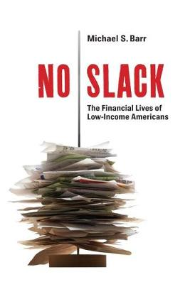 No Slack: The Financial Lives of Low-Income Americans (Hardback)