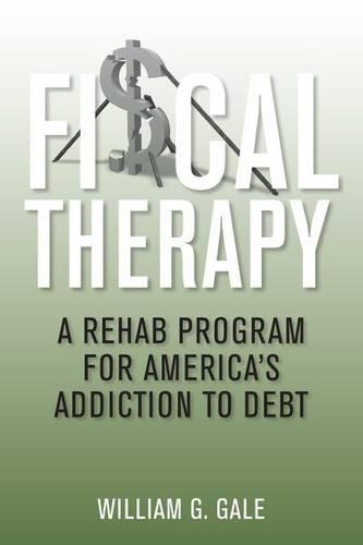 Fiscal Therapy: A Rehab Plan for America's Addiction to Debt (Hardback)