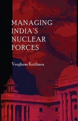 Managing India's Nuclear Forces (Hardback)