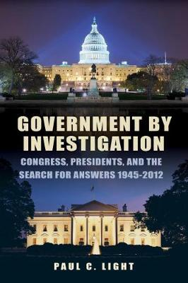 Government by Investigation: Congress, Presidents, and the Search for Answers, 1945 2012 (Paperback)