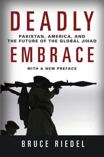 Deadly Embrace: Pakistan, America, and the Future of the Global Jihad (Paperback)