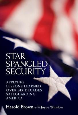 Star Spangled Security: Applying Lessons Learned Over Six Decades Safeguarding America (Hardback)