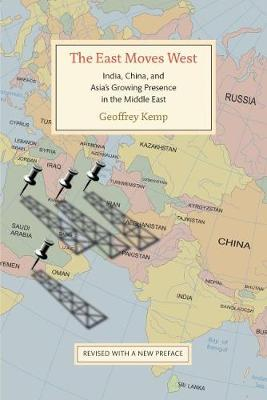 East Moves West: India, China, and Asia's Growing Presence in the Middle East (Paperback)
