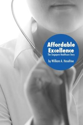 Affordable Excellence: The Singapore Healthcare Story (Paperback)