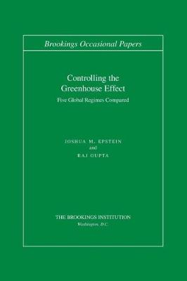 Controlling the Greenhouse Effect: Five Global Regimes Compared (Paperback)