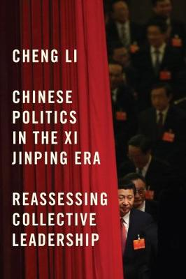 Chinese Politics in the Xi Jinping Era: Reassessing Collective Leadership (Paperback)