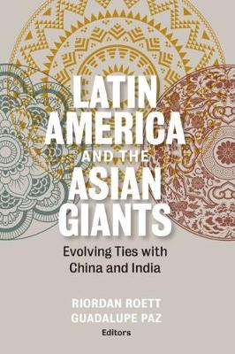 Latin America and the Asian Giants: Evolving Ties with China and India (Paperback)