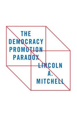 The Democracy Promotion Paradox (Paperback)