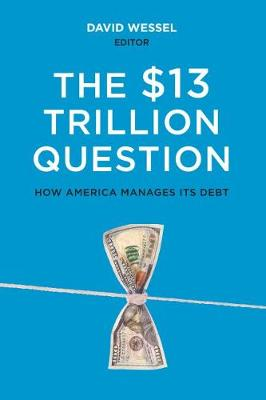 The $13 Trillion Question: Managing the U.S. Government's Debt (Paperback)