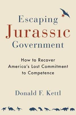 Escaping Jurassic Government: How to Recover America's Lost Commitment to Competence (Paperback)