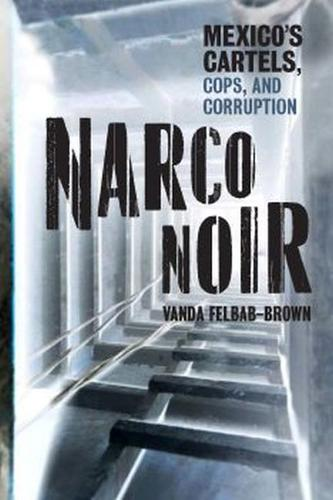 Narco Noir: Mexico's Cartels, Cops, and Corruption (Hardback)