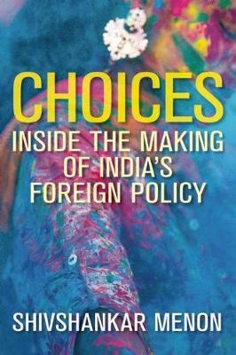 Choices: Inside the Making of India's Foreign Policy - Geopolitics in the 21st Century (Paperback)