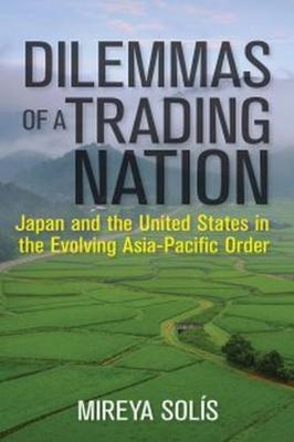 Dilemmas of a Trading Nation: Japan and the United States in the Evolving Asia-Pacific Order - Geopolitics in the 21st Century (Paperback)