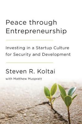 Peace Through Entrepreneurship: Investing in a Startup Culture for Security and Development (Paperback)