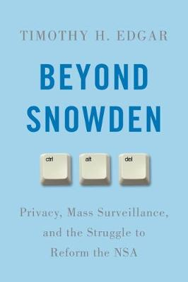 Beyond Snowden: Privacy, Mass Surveillance, and the Struggle to Reform the NSA (Hardback)