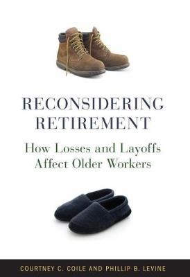 Reconsidering Retirement: How Losses and Layoffs Affect Older Workers (Paperback)