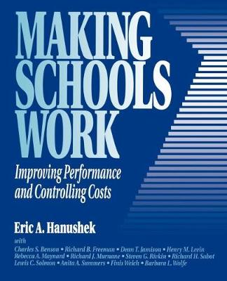Making Schools Work: Improving Performance and Controlling Costs (Paperback)