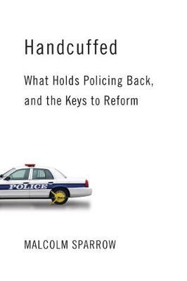Handcuffed: What Holds Policing Back, and the Keys to Reform (Paperback)