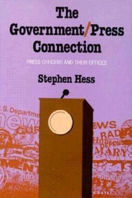 The Government/Press Connection: Press Officers and Their Offices (Hardback)