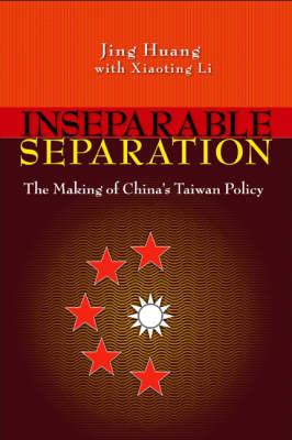 Inseparable Separation: The Making of China's Taiwan Policy (Paperback)