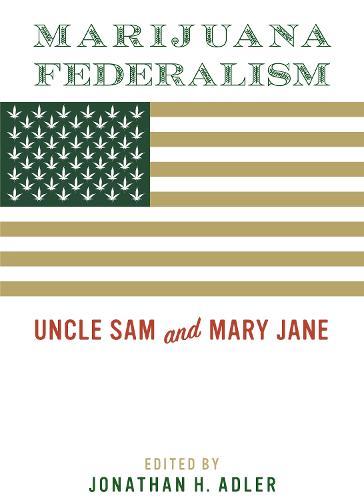 Marijuana Federalism: Uncle Sam and Mary Jane (Paperback)