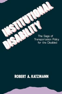 Institutional Disability: The Saga of Transportation Policy for the Disabled (Paperback)
