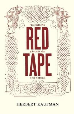 Red Tape: Its Origins, Uses and Abuses (Paperback)