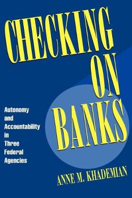 Checking on Banks: Autonomy and Accountability in Three Federal Agencies (Paperback)