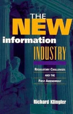 The New Information Industry: Regulatory Challenges and the First Amendment (Hardback)