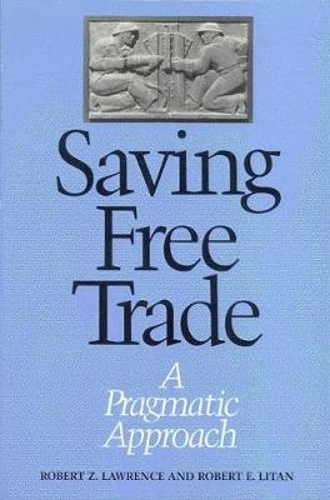 Saving Free Trade: A Pragmatic Approach (Paperback)