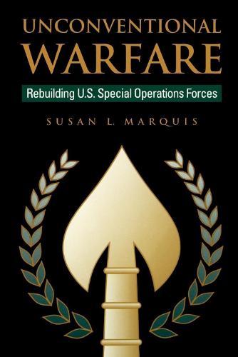 Unconventional Warfare: Rebuilding U.S. Special Operation Forces (Paperback)