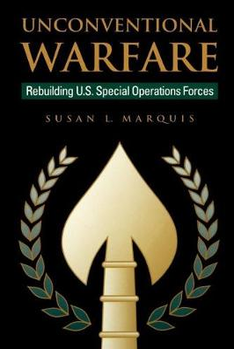 Unconventional Warfare: Rebuilding U.S. Special Operation Forces (Hardback)