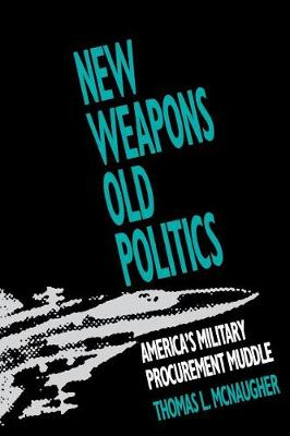 New Weapons, Old Politics: America's Military Procurement Muddle (Paperback)
