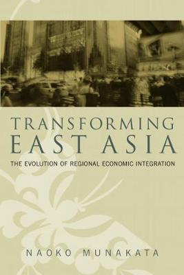 Transforming East Asia: The Evolution of Regional Economic Integration (Paperback)