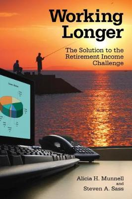 Working Longer: The Solution to the Retirement Income Challenge (Hardback)
