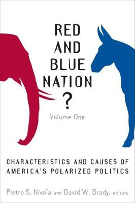 Red and Blue Nation?: Characteristics and Causes of America's Polarized Politics (Hardback)