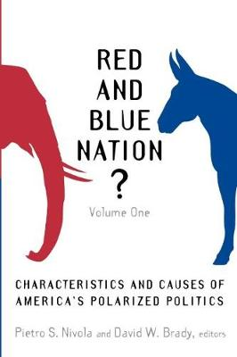 Red and Blue Nation?: Characteristics and Causes of America's Polarized Politics (Paperback)